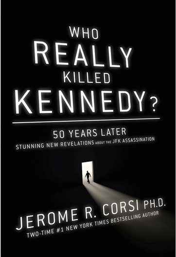 Jerome Corsi's Who Really Killed Kennedy?