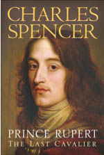 Prince Rupert — The Last Cavalier by Charles Spencer