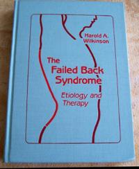 The Failed Back Syndrome, Etiology and Therapy by Harold A. Wilkinson, MD